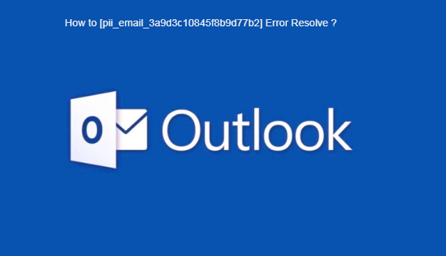 How to [pii_email_3a9d3c10845f8b9d77b2] error resolve ?